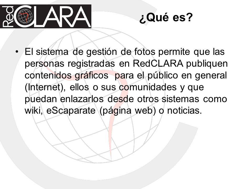 ¿Qué es? El sistema de gestión de fotos permite que las personas registradas en RedCLARA publiquen contenidos gráficos para el público en general (Int