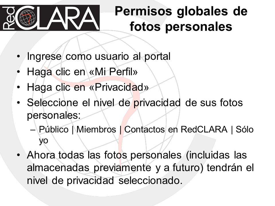 Permisos globales de fotos personales Ingrese como usuario al portal Haga clic en «Mi Perfil» Haga clic en «Privacidad» Seleccione el nivel de privaci