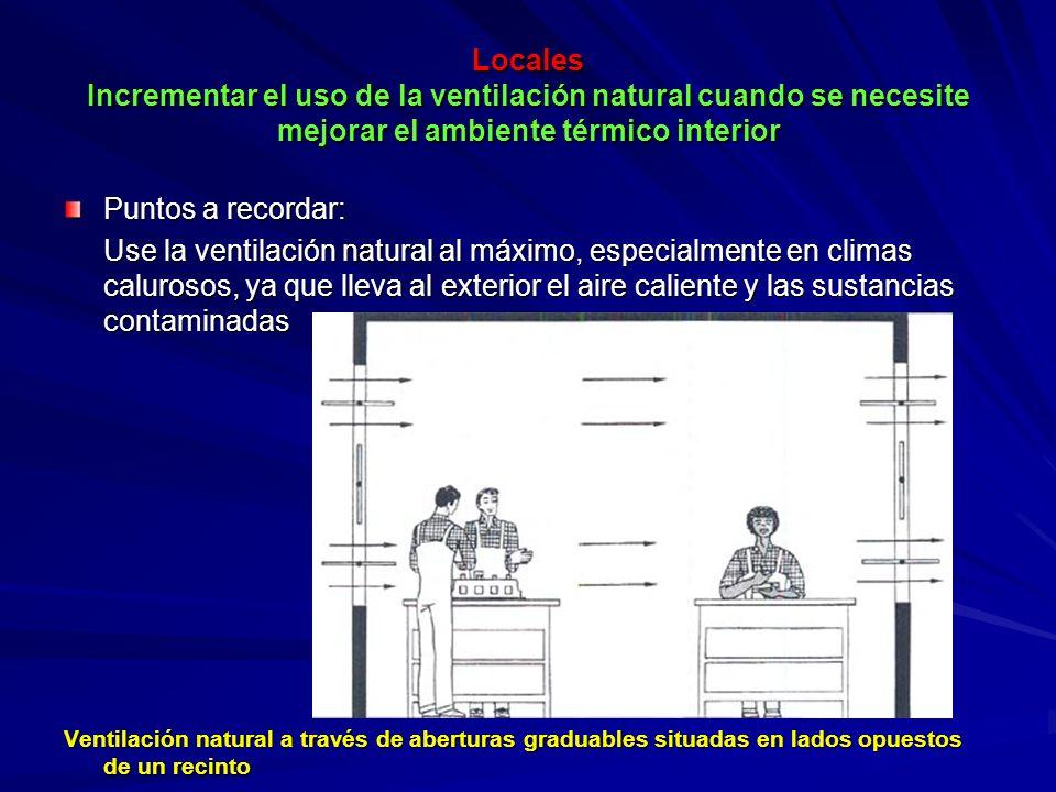 Locales Incrementar el uso de la ventilación natural cuando se necesite mejorar el ambiente térmico interior Locales Incrementar el uso de la ventilac