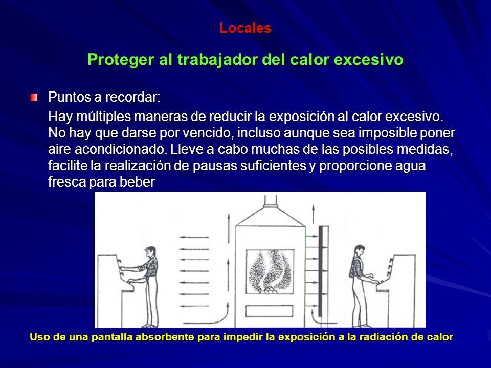 Locales Proteger al trabajador del calor excesivo Puntos a recordar: Hay múltiples maneras de reducir la exposición al calor excesivo. No hay que dars