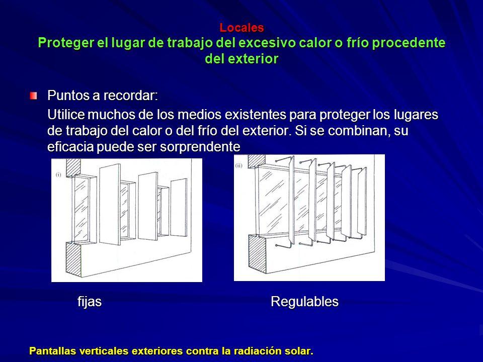 Locales Proteger el lugar de trabajo del excesivo calor o frío procedente del exterior Locales Proteger el lugar de trabajo del excesivo calor o frío