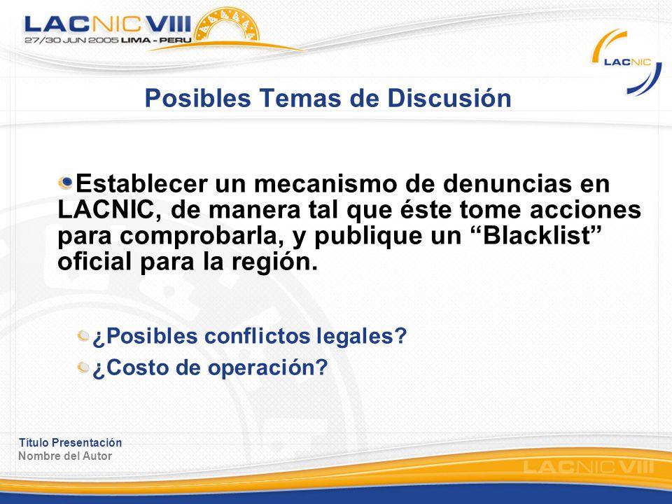 Título Presentación Nombre del Autor Posibles Temas de Discusión Establecer un mecanismo de denuncias en LACNIC, de manera tal que éste tome acciones para comprobarla, y publique un Blacklist oficial para la región.