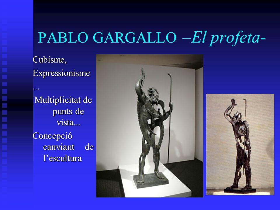 PABLO GARGALLO –El profeta- Cubisme,Expressionisme... Multiplicitat de punts de vista... Concepció canviant de lescultura