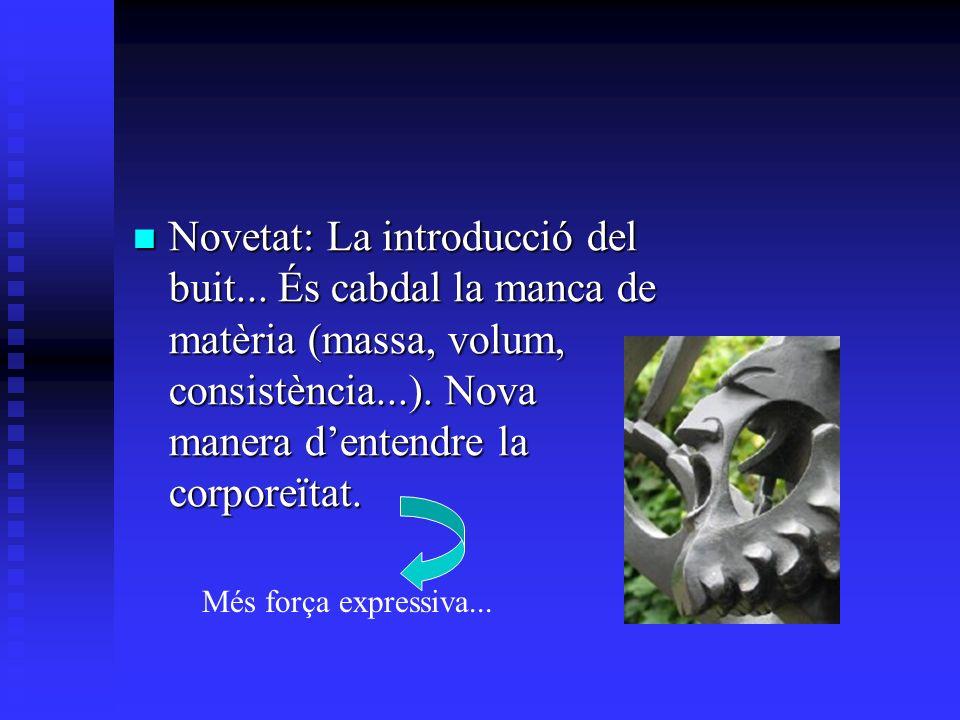 Novetat: La introducció del buit... És cabdal la manca de matèria (massa, volum, consistència...). Nova manera dentendre la corporeïtat. Novetat: La i