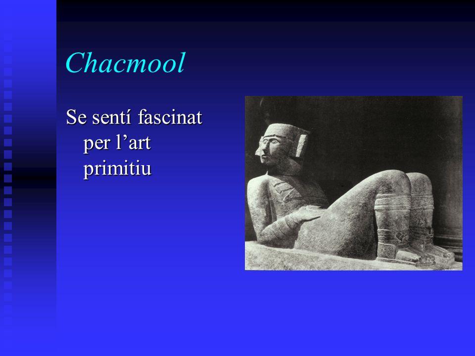 Chacmool Se sentí fascinat per lart primitiu