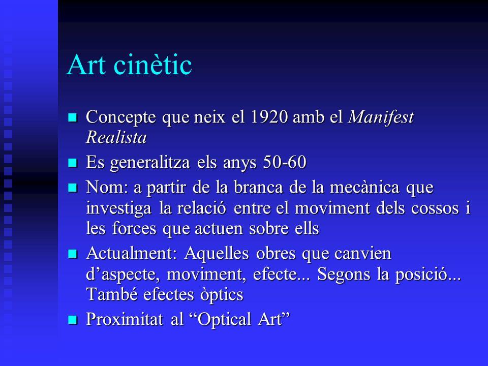 Art cinètic Concepte que neix el 1920 amb el Manifest Realista Concepte que neix el 1920 amb el Manifest Realista Es generalitza els anys 50-60 Es gen