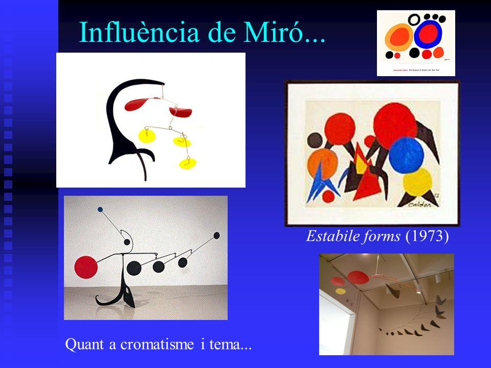 Influència de Miró... Estabile forms (1973) Quant a cromatisme i tema...