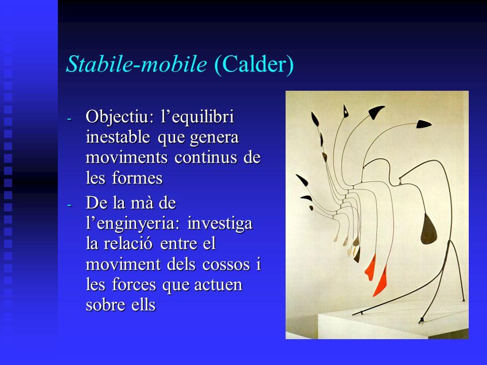 Stabile-mobile (Calder) - Objectiu: lequilibri inestable que genera moviments continus de les formes - De la mà de lenginyeria: investiga la relació e