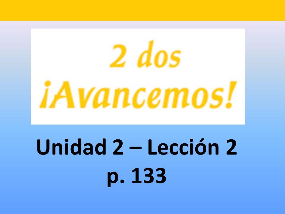 Unidad 2 – Lección 2 p. 133