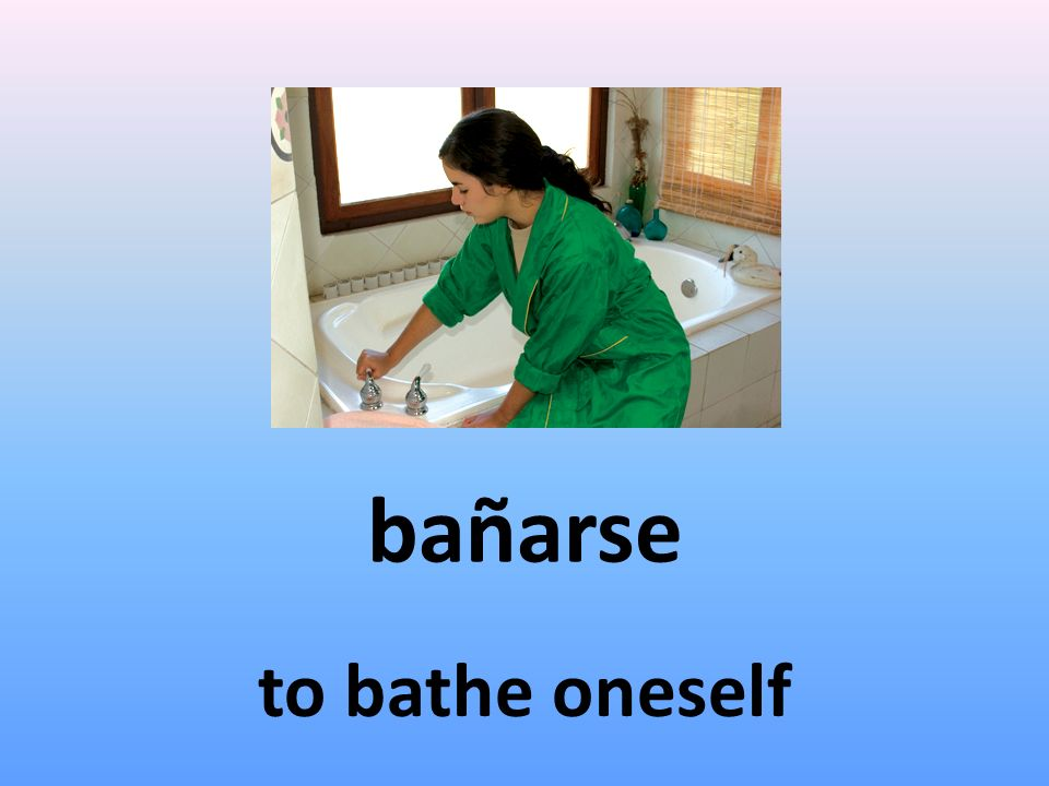 bañarse to bathe oneself