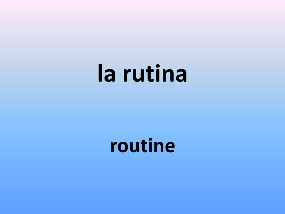 la rutina routine