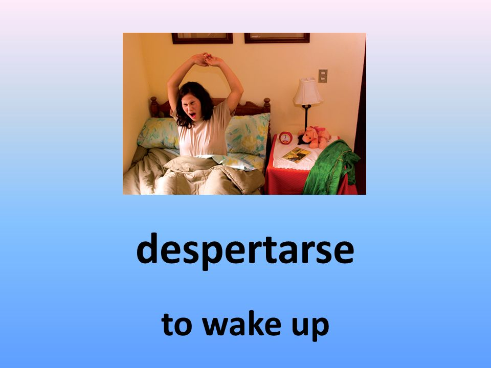 despertarse to wake up