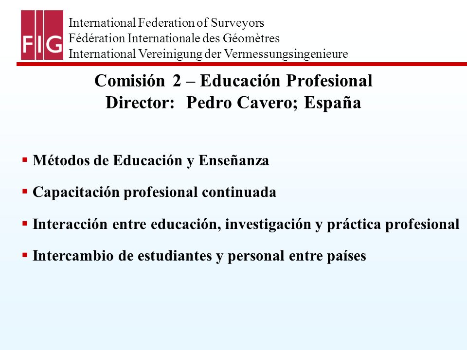 International Federation of Surveyors Fédération Internationale des Géomètres International Vereinigung der Vermessungsingenieure Métodos de Educación