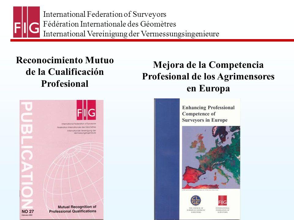 International Federation of Surveyors Fédération Internationale des Géomètres International Vereinigung der Vermessungsingenieure Reconocimiento Mutuo