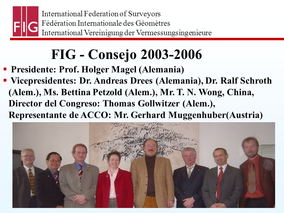 International Federation of Surveyors Fédération Internationale des Géomètres International Vereinigung der Vermessungsingenieure FIG - Consejo 2003-2