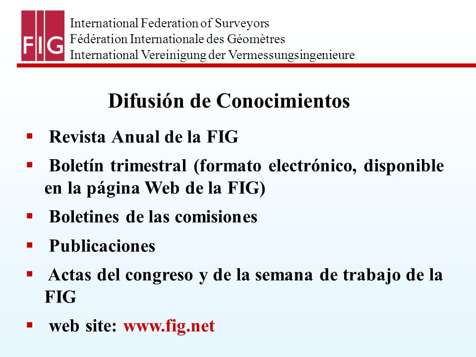 International Federation of Surveyors Fédération Internationale des Géomètres International Vereinigung der Vermessungsingenieure Difusión de Conocimi
