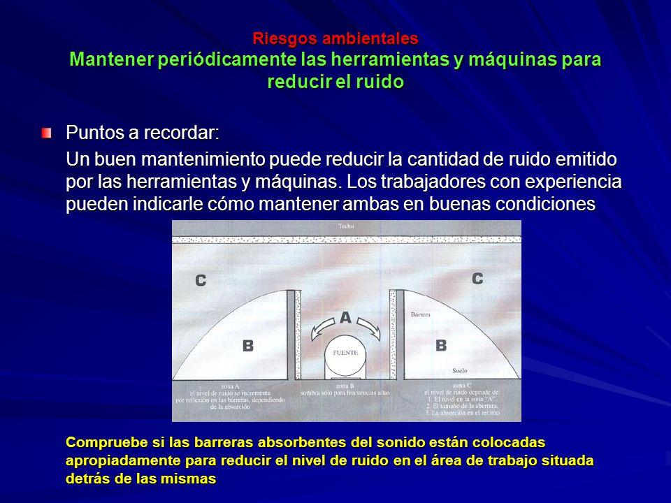 Riesgos ambientales Mantener periódicamente las herramientas y máquinas para reducir el ruido Riesgos ambientales Mantener periódicamente las herramie