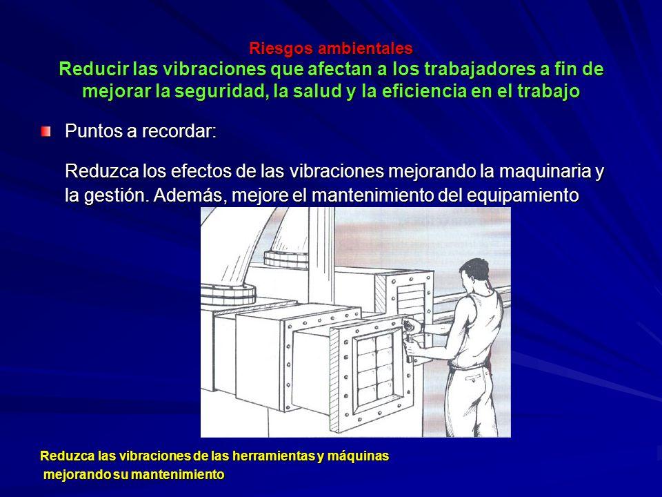 Riesgos ambientales Reducir las vibraciones que afectan a los trabajadores a fin de mejorar la seguridad, la salud y la eficiencia en el trabajo Riesg