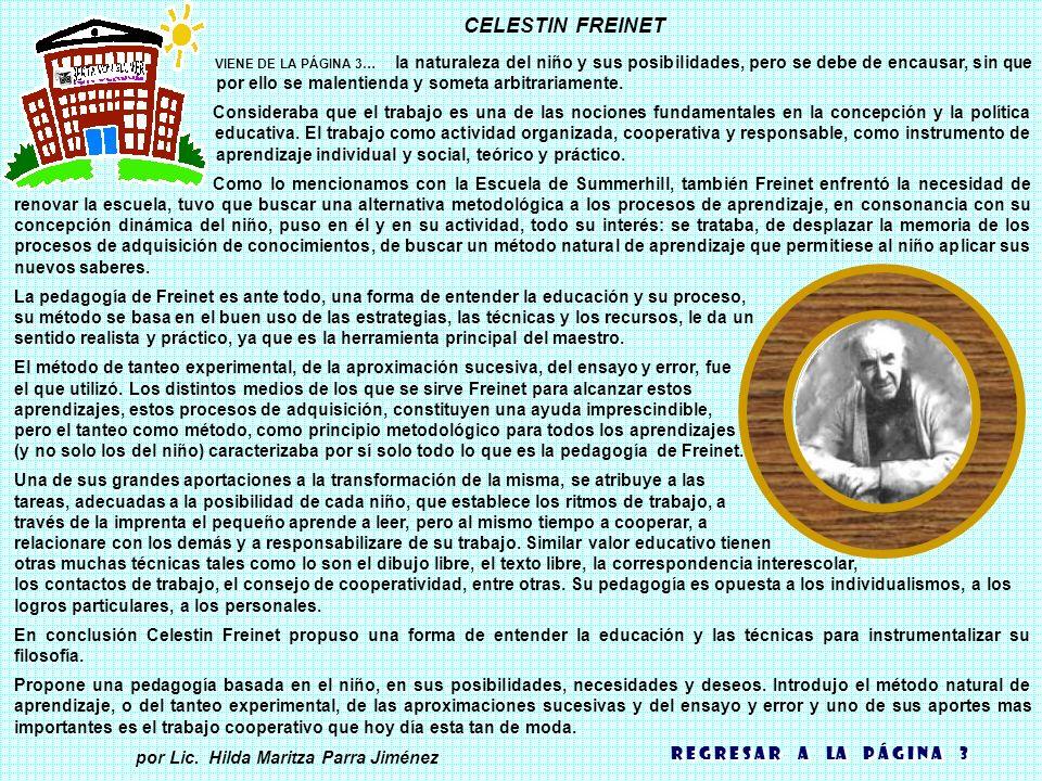 CELESTIN FREINET VIENE DE LA PÁGINA 3… la naturaleza del niño y sus posibilidades, pero se debe de encausar, sin que por ello se malentienda y someta arbitrariamente.