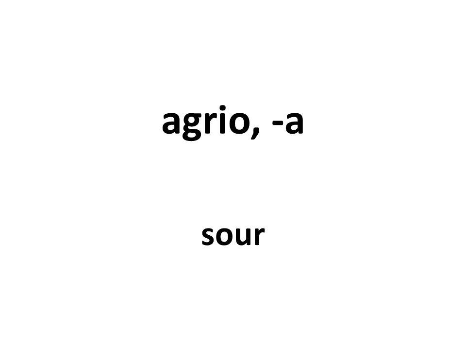 agrio, -a sour
