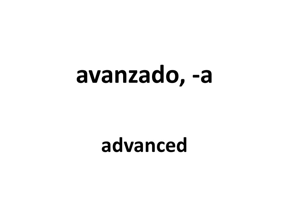 avanzado, -a advanced
