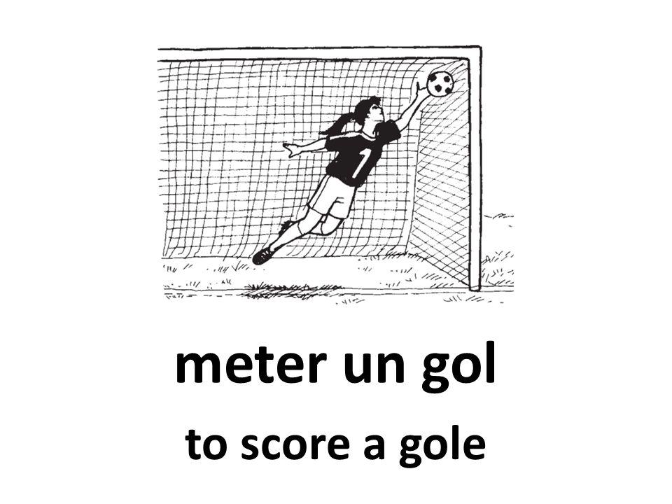 meter un gol to score a gole