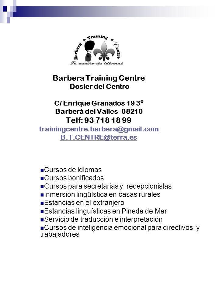Barbera Training Centre Dosier del Centro C/ Enrique Granados 19 3º Barberá del Valles- 08210 Telf: 93 718 18 99 trainingcentre.barbera@gmail.com B.T.