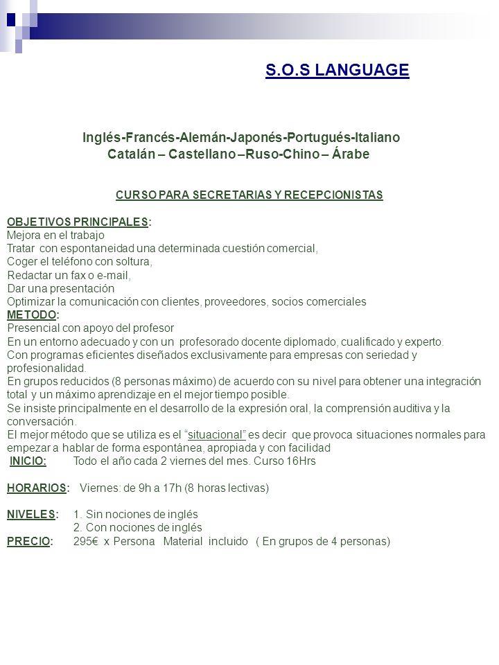 Inglés-Francés-Alemán-Japonés-Portugués-Italiano Catalán – Castellano –Ruso-Chino – Árabe CURSO PARA SECRETARIAS Y RECEPCIONISTAS OBJETIVOS PRINCIPALE