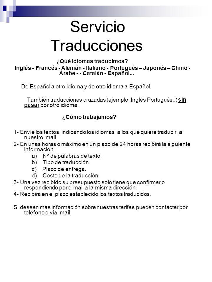 Servicio Traducciones ¿ Qué idiomas traducimos? Inglés - Francés - Alemán - Italiano - Portugués – Japonés – Chino - Árabe - - Catalán - Español... De