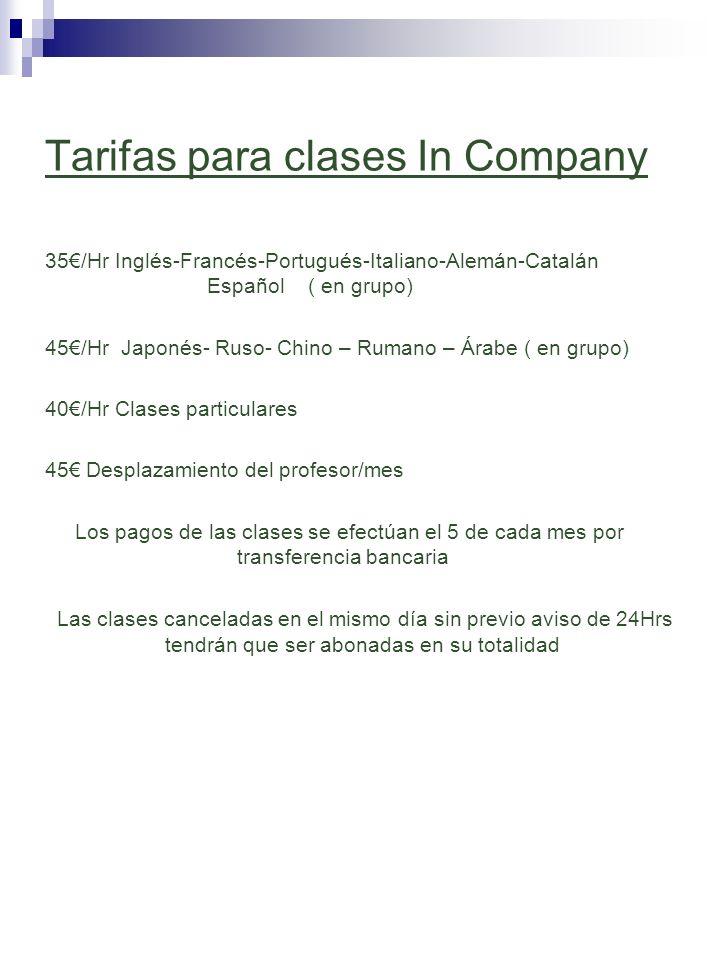 Tarifas para clases In Company 35/Hr Inglés-Francés-Portugués-Italiano-Alemán-Catalán Español ( en grupo) 45/Hr Japonés- Ruso- Chino – Rumano – Árabe