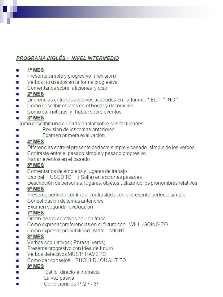 PROGRAMA INGLÉS - NIVEL INTERMEDIO 1º MES 1º MES Presente simple y progresivo ( revisión) Verbos no usados en la forma progresiva Comentarios sobre af