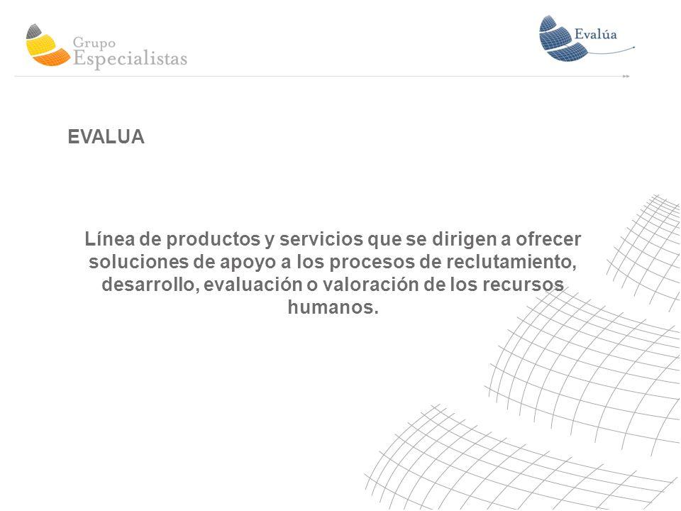 EVALUA Línea de productos y servicios que se dirigen a ofrecer soluciones de apoyo a los procesos de reclutamiento, desarrollo, evaluación o valoración de los recursos humanos.