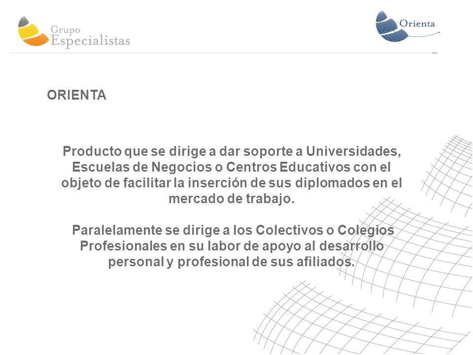ORIENTA Producto que se dirige a dar soporte a Universidades, Escuelas de Negocios o Centros Educativos con el objeto de facilitar la inserción de sus diplomados en el mercado de trabajo.