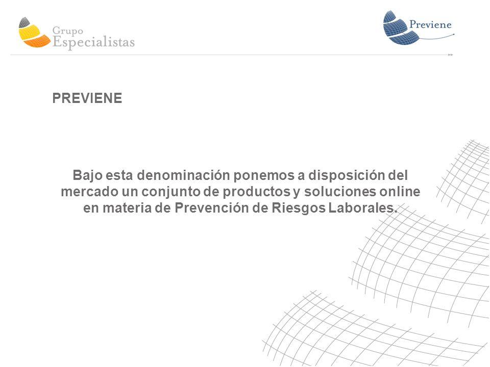 PREVIENE Bajo esta denominación ponemos a disposición del mercado un conjunto de productos y soluciones online en materia de Prevención de Riesgos Laborales.