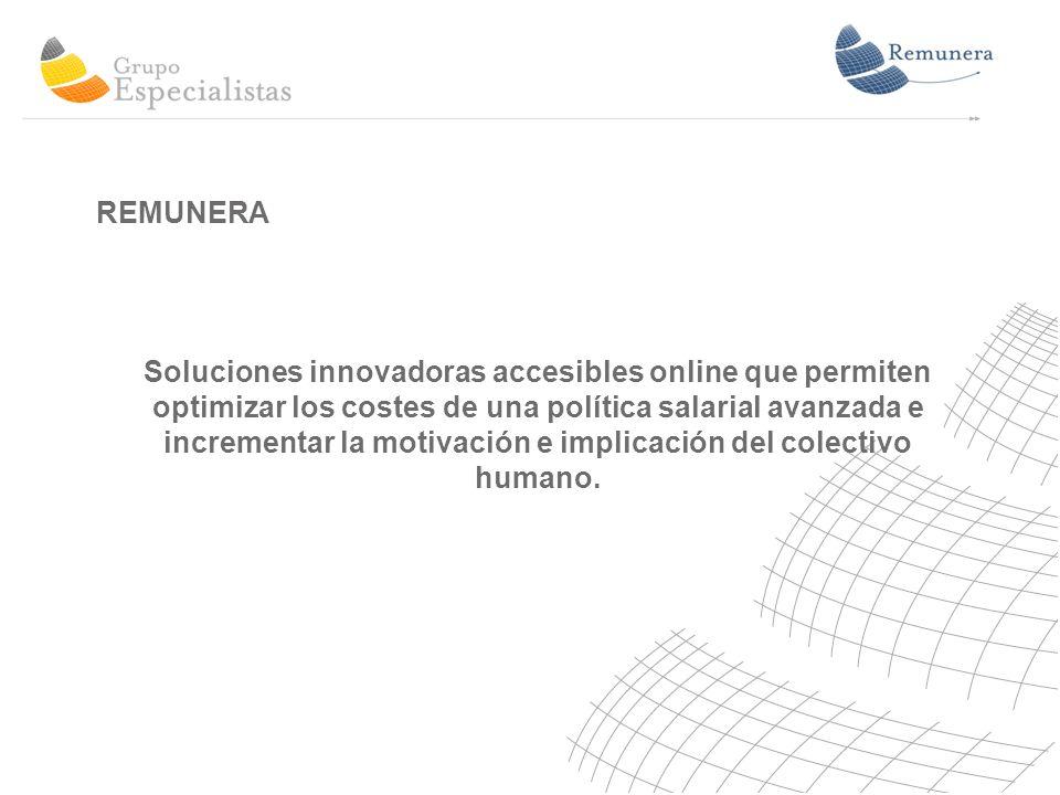 REMUNERA Soluciones innovadoras accesibles online que permiten optimizar los costes de una política salarial avanzada e incrementar la motivación e implicación del colectivo humano.