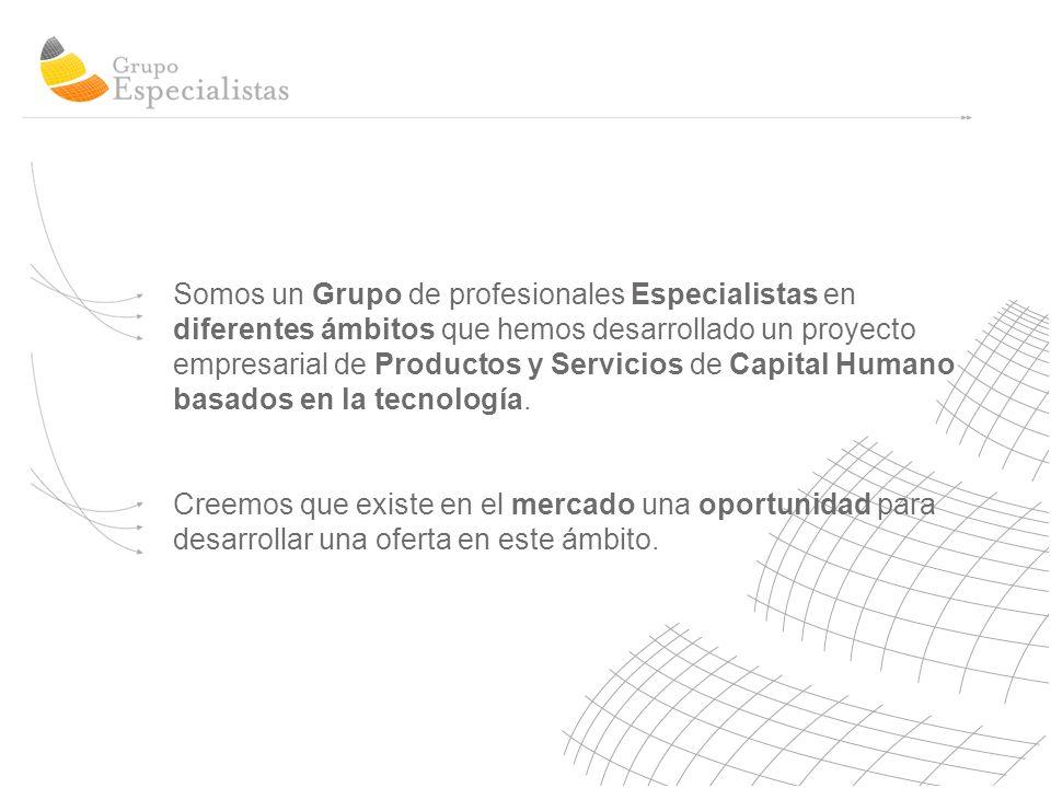 Somos un Grupo de profesionales Especialistas en diferentes ámbitos que hemos desarrollado un proyecto empresarial de Productos y Servicios de Capital Humano basados en la tecnología.