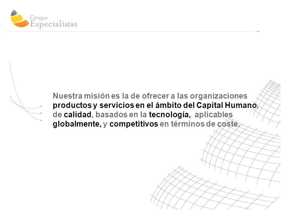 Nuestra misión es la de ofrecer a las organizaciones productos y servicios en el ámbito del Capital Humano, de calidad, basados en la tecnología, aplicables globalmente, y competitivos en términos de coste.