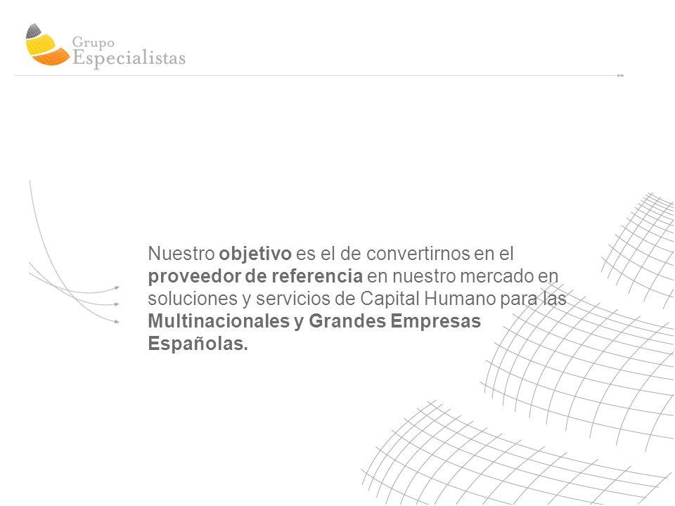 Nuestro objetivo es el de convertirnos en el proveedor de referencia en nuestro mercado en soluciones y servicios de Capital Humano para las Multinacionales y Grandes Empresas Españolas.