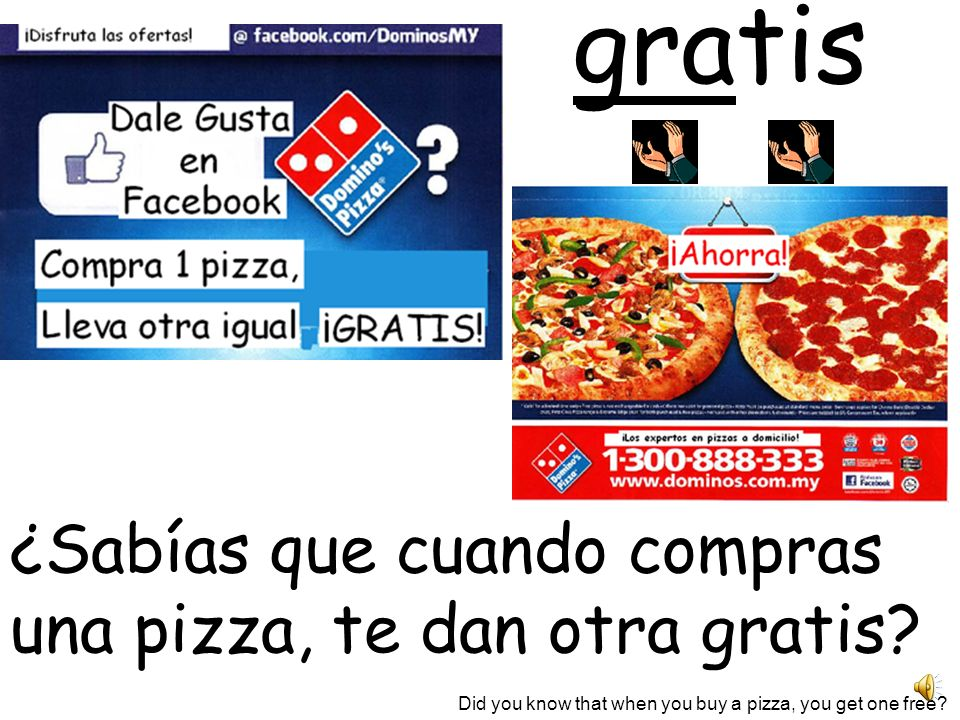 gratis Did you know that when you buy a pizza, you get one free.