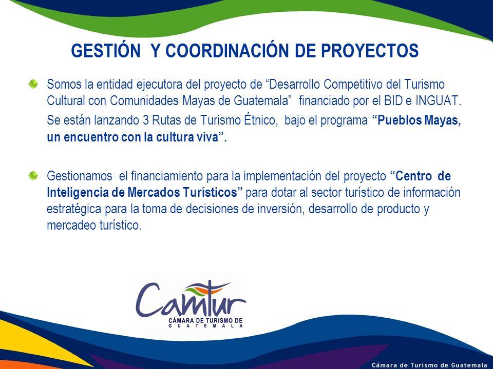 GESTIÓN Y COORDINACIÓN DE PROYECTOS Somos la entidad ejecutora del proyecto de Desarrollo Competitivo del Turismo Cultural con Comunidades Mayas de Gu