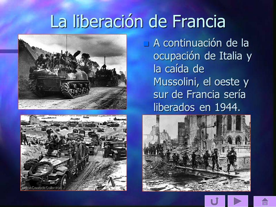La liberación de Francia n A continuación de la ocupación de Italia y la caída de Mussolini, el oeste y sur de Francia sería liberados en 1944.