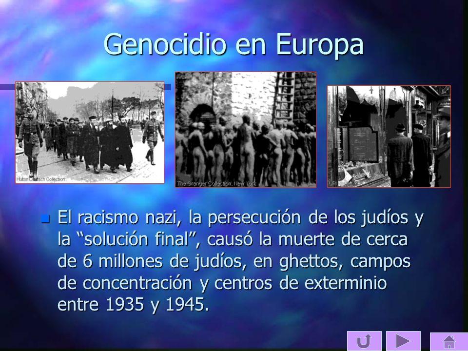 Genocidio en Europa n El racismo nazi, la persecución de los judíos y la solución final, causó la muerte de cerca de 6 millones de judíos, en ghettos,