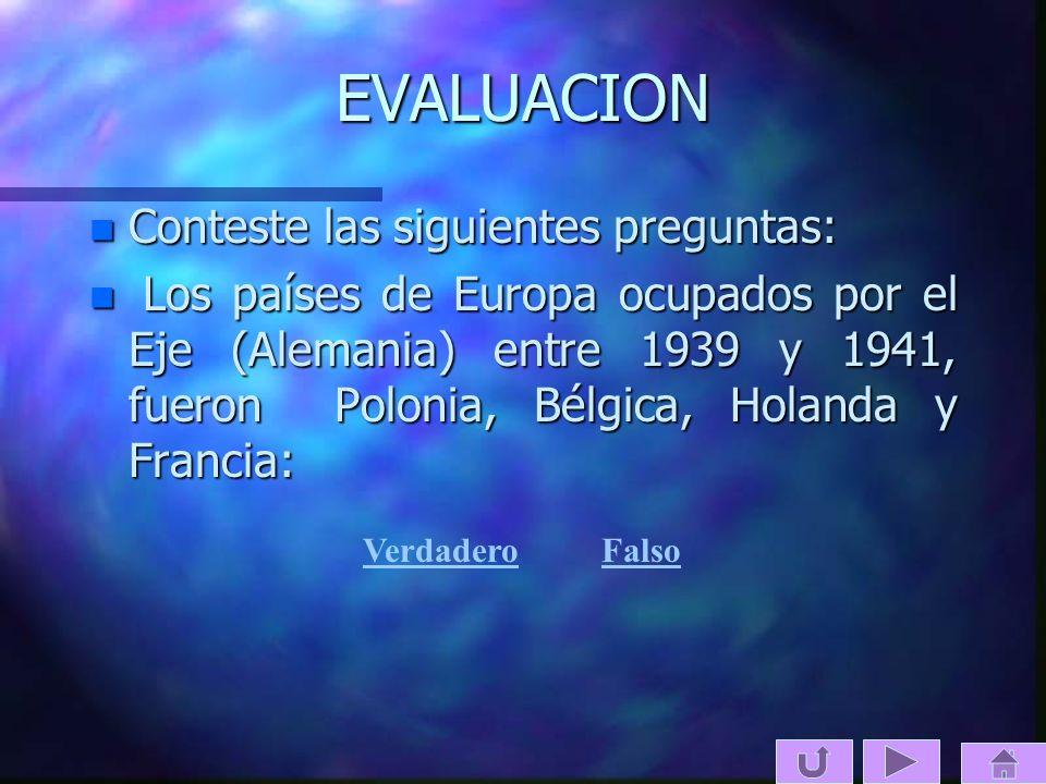EVALUACION n Conteste las siguientes preguntas: n Los países de Europa ocupados por el Eje (Alemania) entre 1939 y 1941, fueron Polonia, Bélgica, Hola