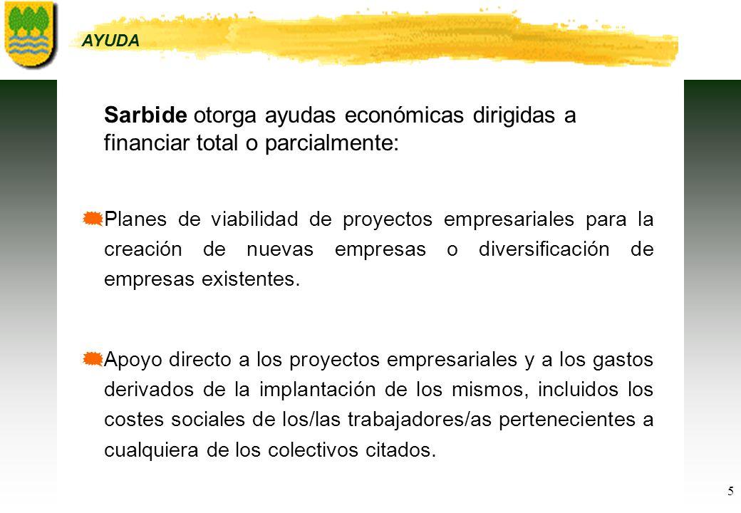 5 Sarbide otorga ayudas económicas dirigidas a financiar total o parcialmente: Planes de viabilidad de proyectos empresariales para la creación de nuevas empresas o diversificación de empresas existentes.