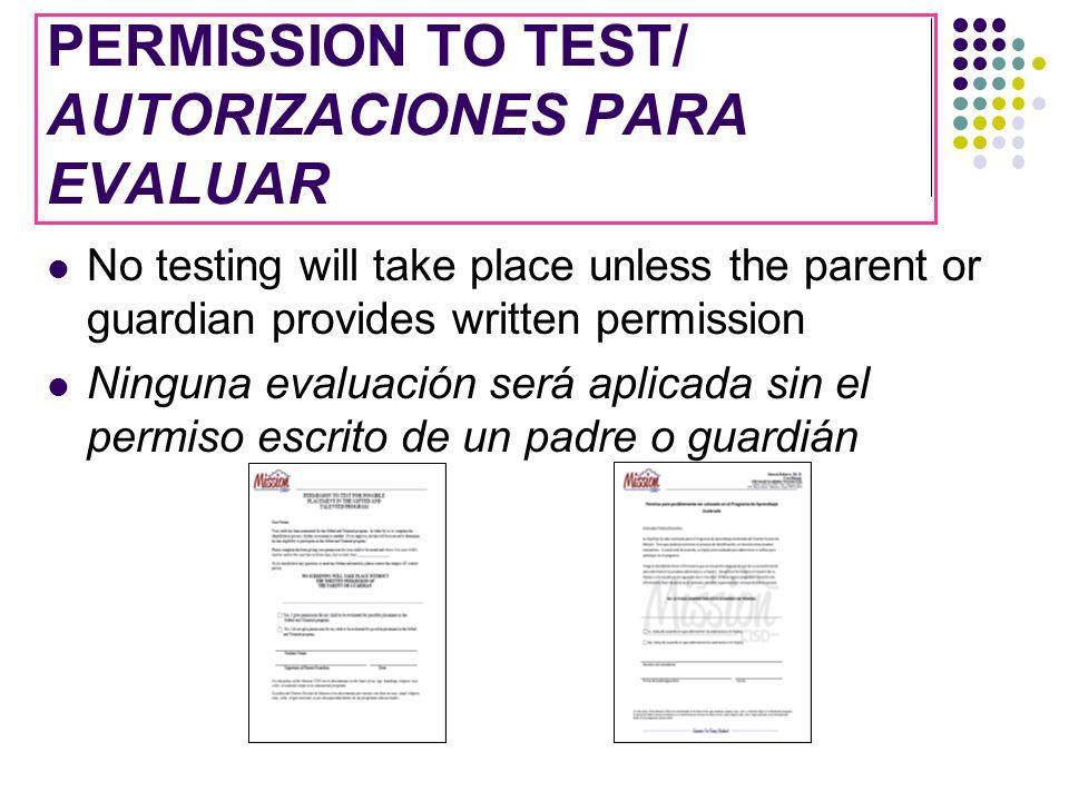 PERMISSION TO TEST/ AUTORIZACIONES PARA EVALUAR No testing will take place unless the parent or guardian provides written permission Ninguna evaluación será aplicada sin el permiso escrito de un padre o guardián