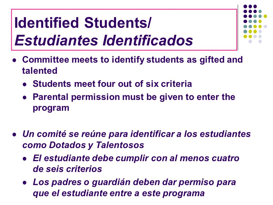 Identified Students/ Estudiantes Identificados Committee meets to identify students as gifted and talented Students meet four out of six criteria Pare