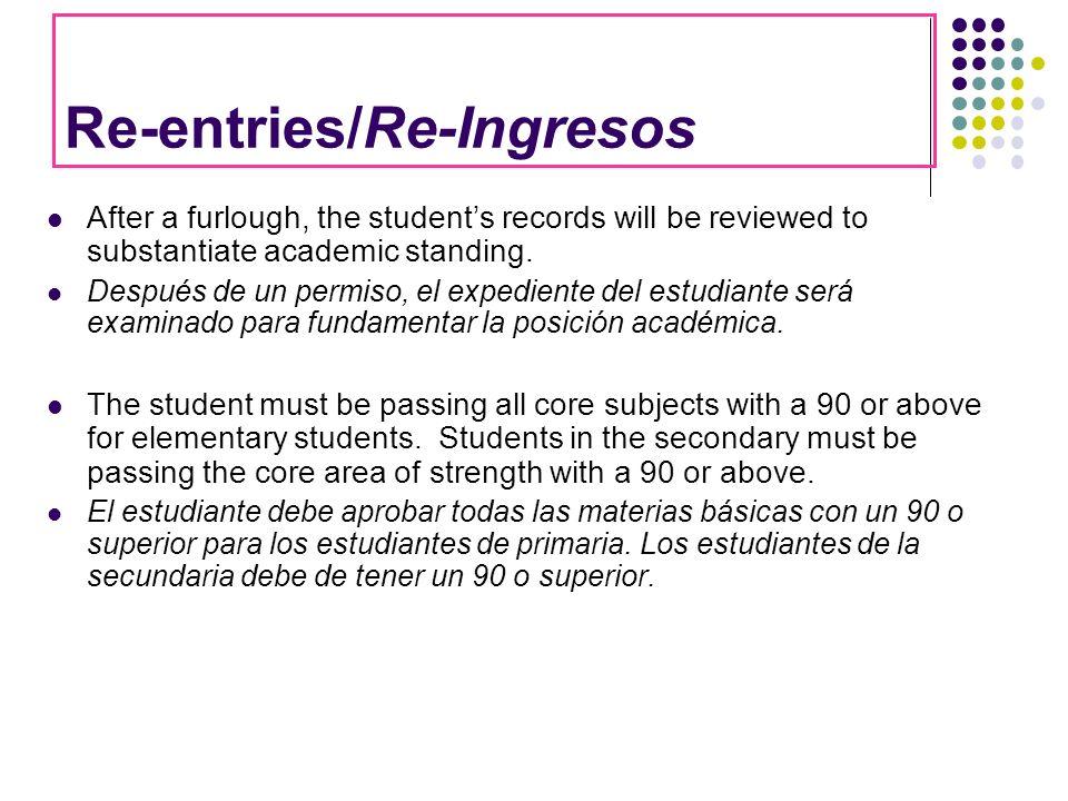 Re-entries/Re-Ingresos After a furlough, the students records will be reviewed to substantiate academic standing. Después de un permiso, el expediente