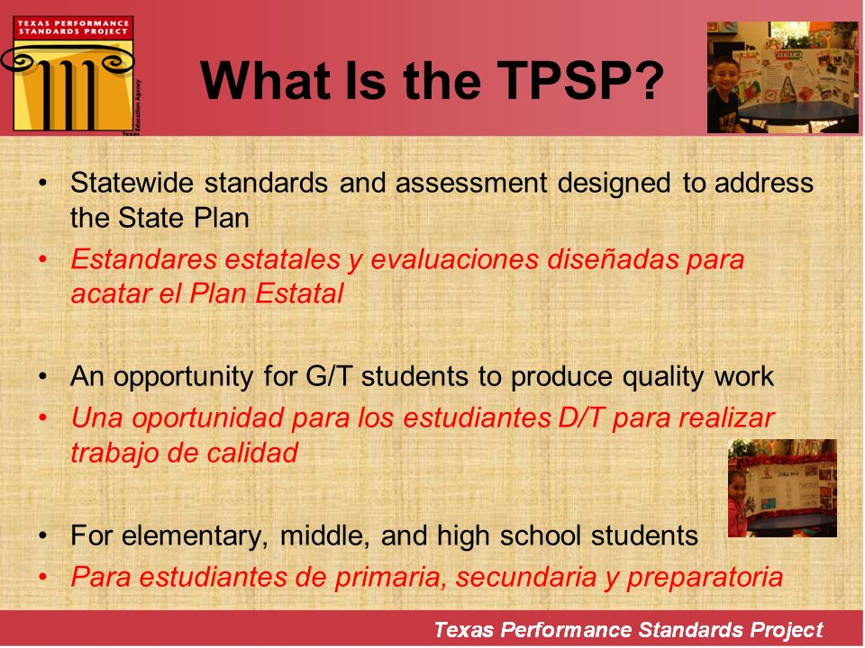 What Is the TPSP? Statewide standards and assessment designed to address the State Plan Estandares estatales y evaluaciones diseñadas para acatar el P