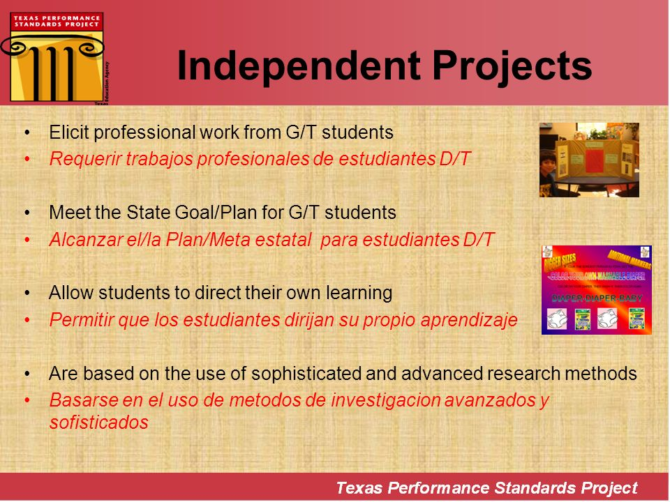 Independent Projects Elicit professional work from G/T students Requerir trabajos profesionales de estudiantes D/T Meet the State Goal/Plan for G/T st