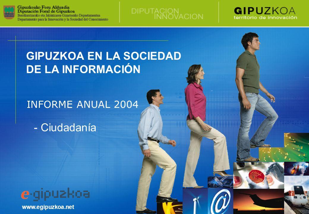 GIPUZKOA EN LA SOCIEDAD DE LA INFORMACIÓN www.egipuzkoa.net INFORME ANUAL 2004 - Ciudadanía